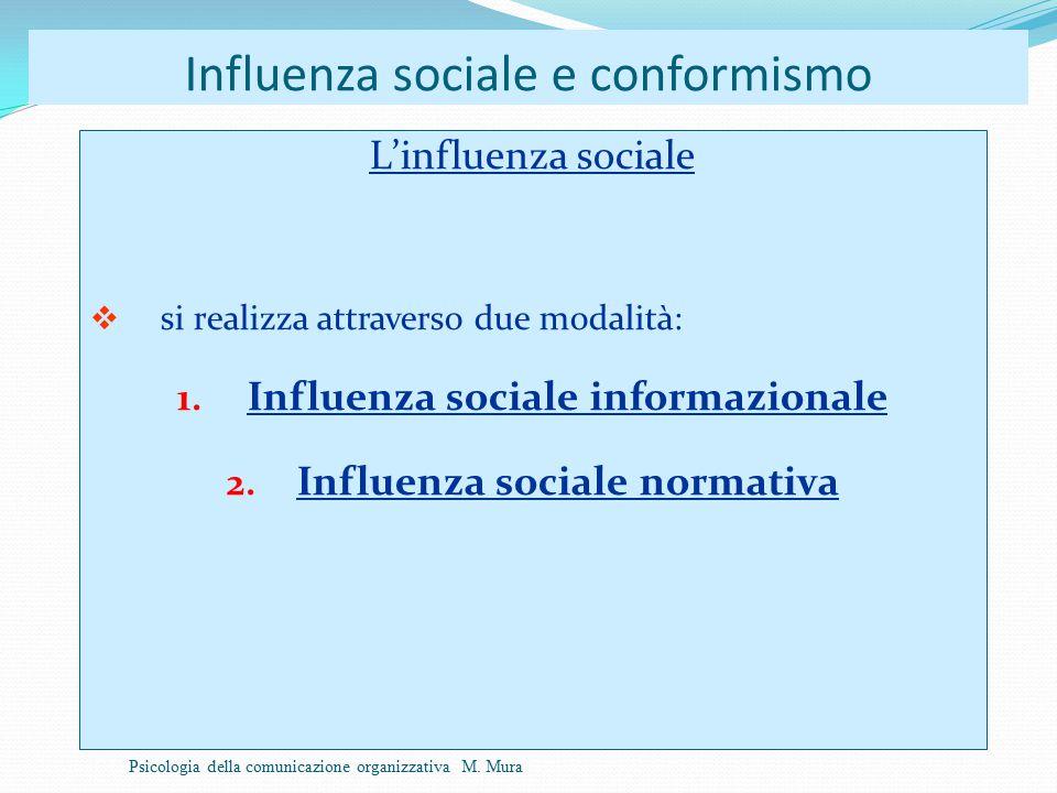 Influenza sociale e conformismo L'influenza sociale  si realizza attraverso due modalità: 1.