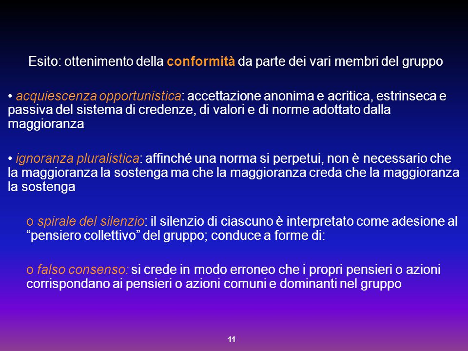 11 Esito: ottenimento della conformità da parte dei vari membri del gruppo acquiescenza opportunistica: accettazione anonima e acritica, estrinseca e