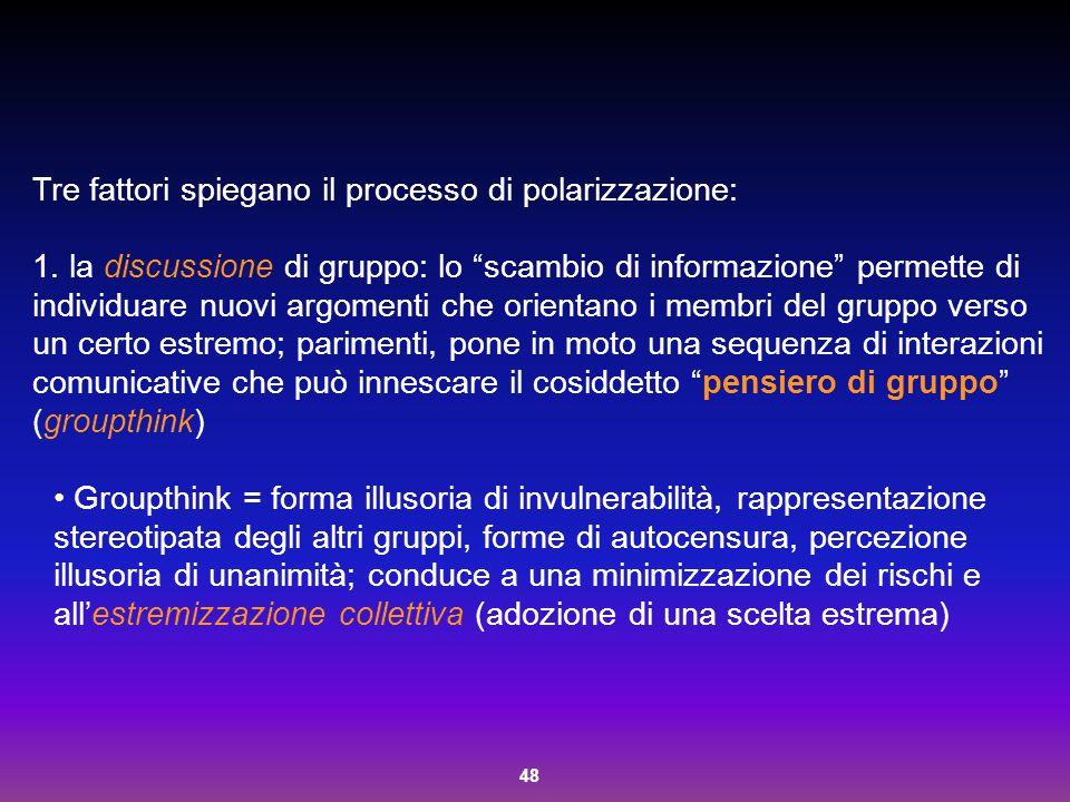 """48 Tre fattori spiegano il processo di polarizzazione: 1. la discussione di gruppo: lo """"scambio di informazione"""" permette di individuare nuovi argomen"""