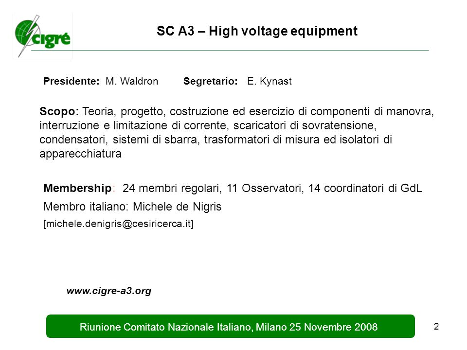 2 Riunione Comitato Nazionale Italiano, Milano 25 Novembre 2008 SC A3 – High voltage equipment Presidente: M.
