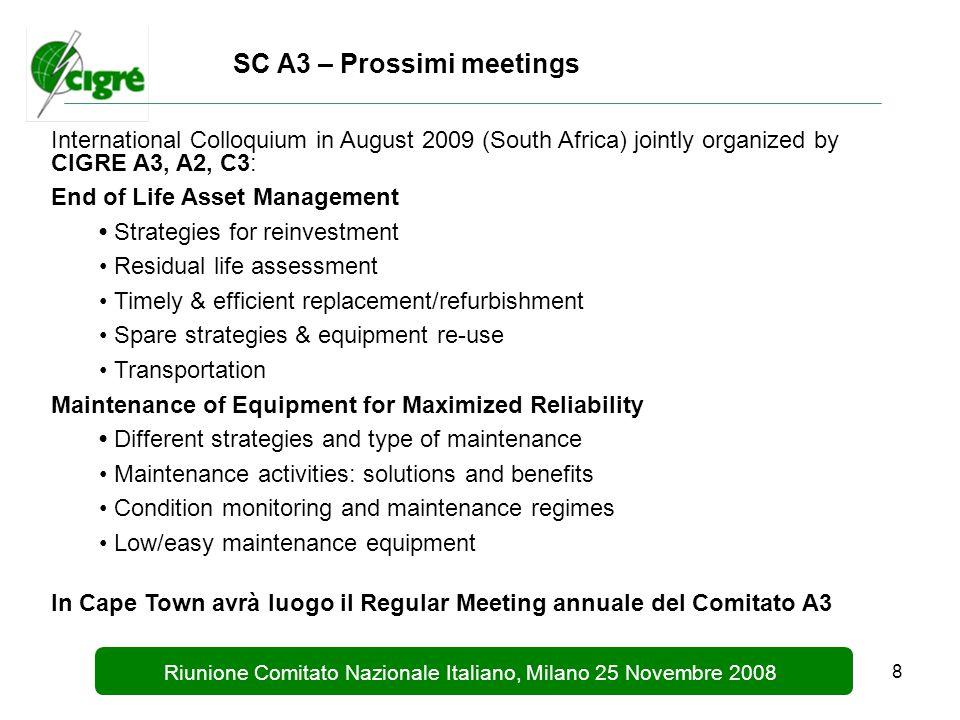 9 Riunione Comitato Nazionale Italiano, Milano 25 Novembre 2008 SC A3 – Principali conclusioni del meeting del Comitato  I GdL proseguono il loro iter e forniscono il materiale per le pubblicazioni in Electra e di Brochures tecniche.