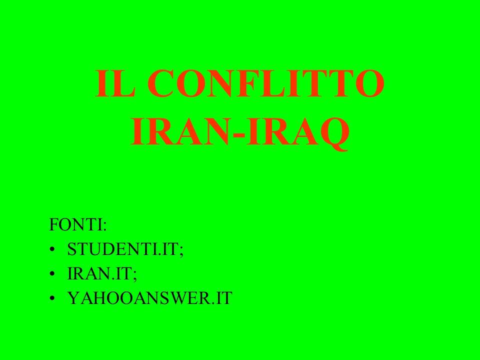 IL CONFLITTO IRAN-IRAQ FONTI: STUDENTI.IT; IRAN.IT; YAHOOANSWER.IT