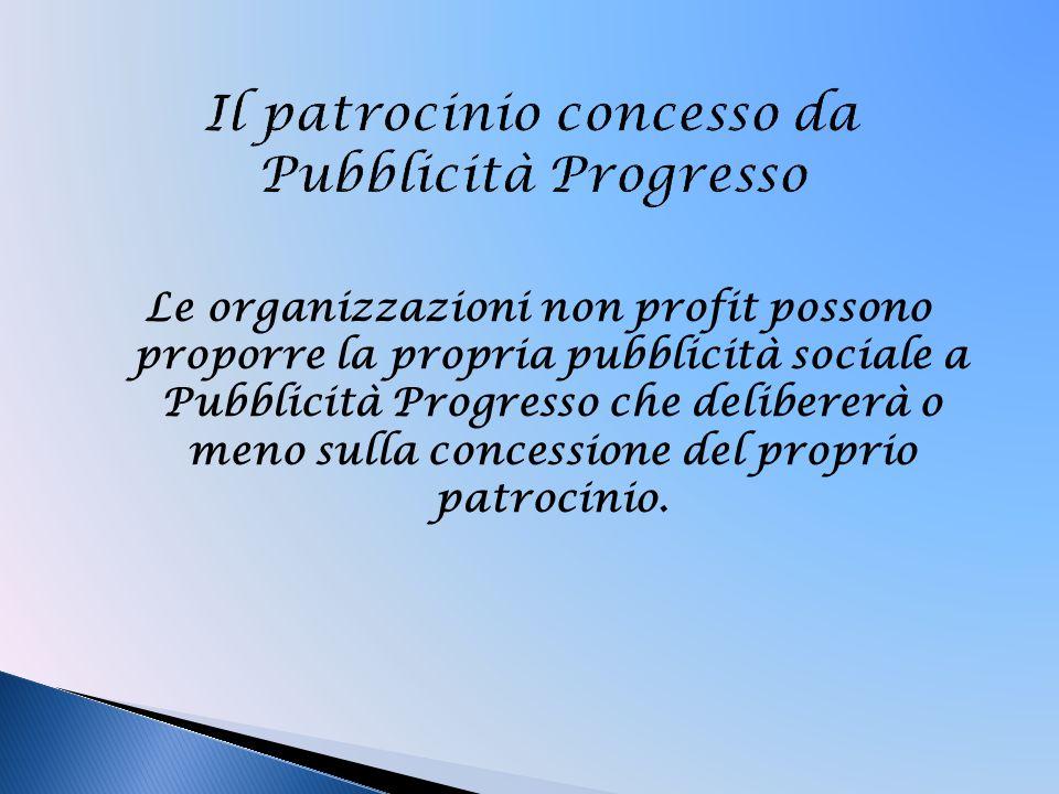 Le organizzazioni non profit possono proporre la propria pubblicità sociale a Pubblicità Progresso che delibererà o meno sulla concessione del proprio patrocinio.