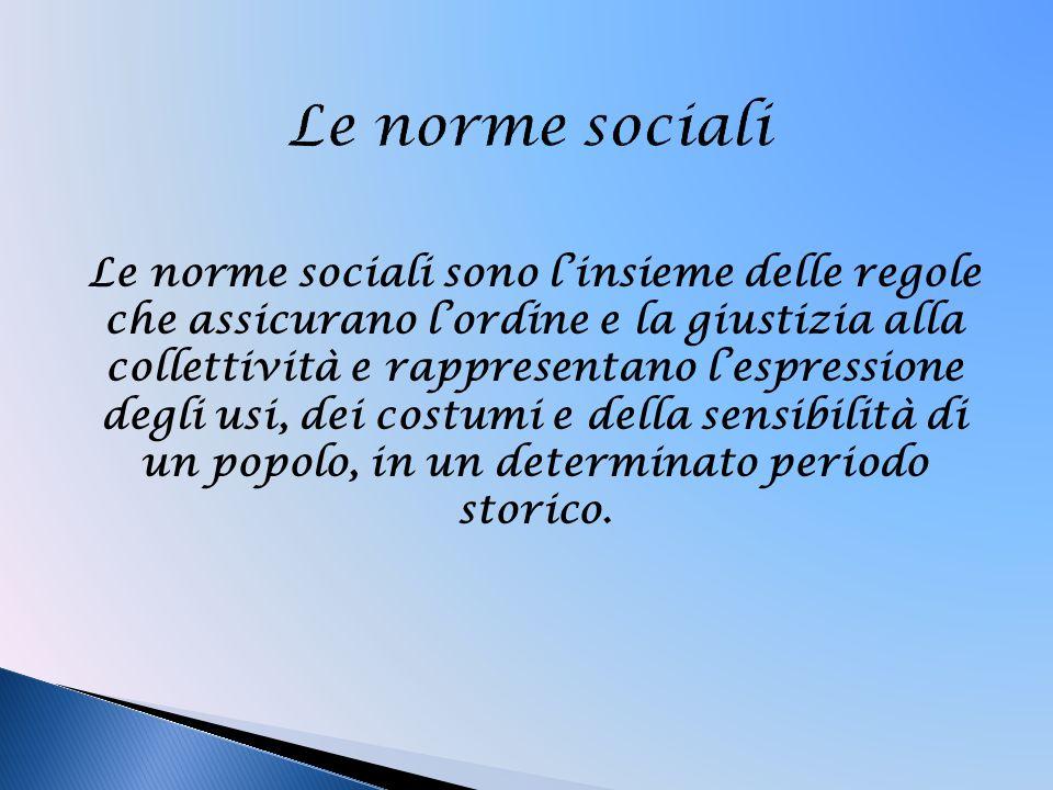 Le norme sociali sono l'insieme delle regole che assicurano l'ordine e la giustizia alla collettività e rappresentano l'espressione degli usi, dei cos