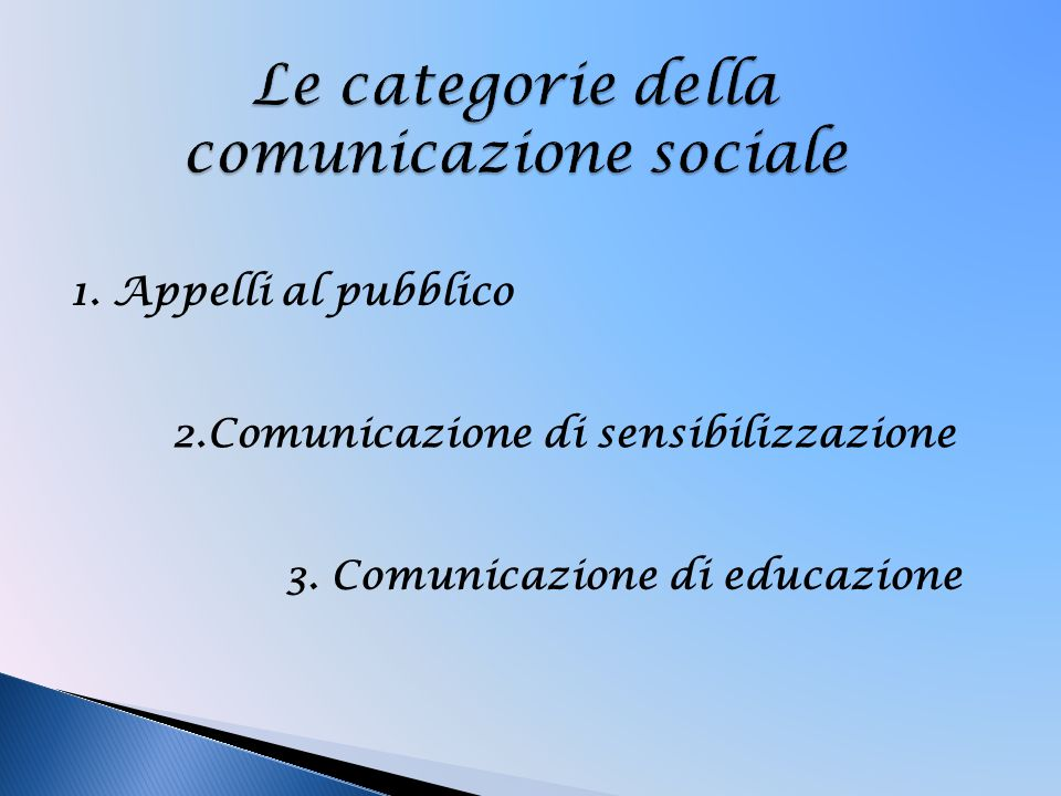 1. Appelli al pubblico 2.Comunicazione di sensibilizzazione 3. Comunicazione di educazione