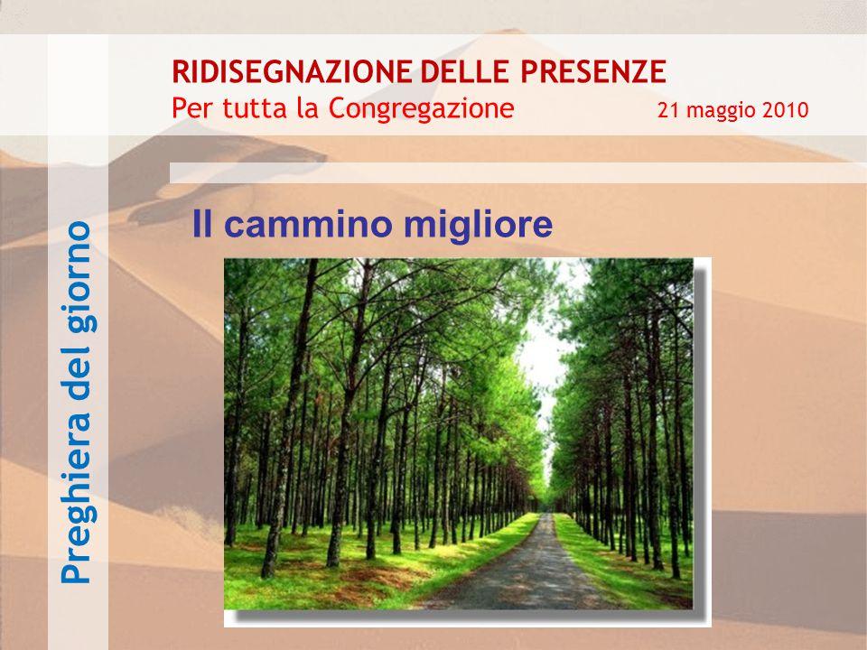 Il cammino migliore Preghiera del giorno RIDISEGNAZIONE DELLE PRESENZE Per tutta la Congregazione 21 maggio 2010