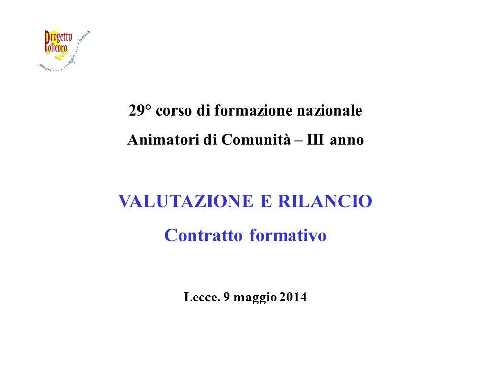 29° corso di formazione nazionale Animatori di Comunità – III anno VALUTAZIONE E RILANCIO Contratto formativo Lecce. 9 maggio 2014
