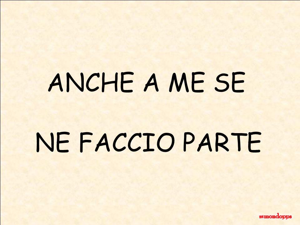 ANCHE A ME SE NE FACCIO PARTE