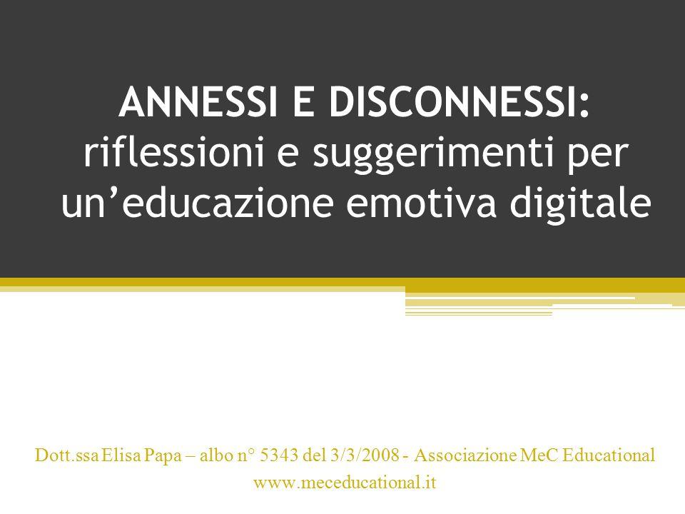 ANNESSI E DISCONNESSI: riflessioni e suggerimenti per un'educazione emotiva digitale Dott.ssa Elisa Papa – albo n° 5343 del 3/3/2008 - Associazione Me