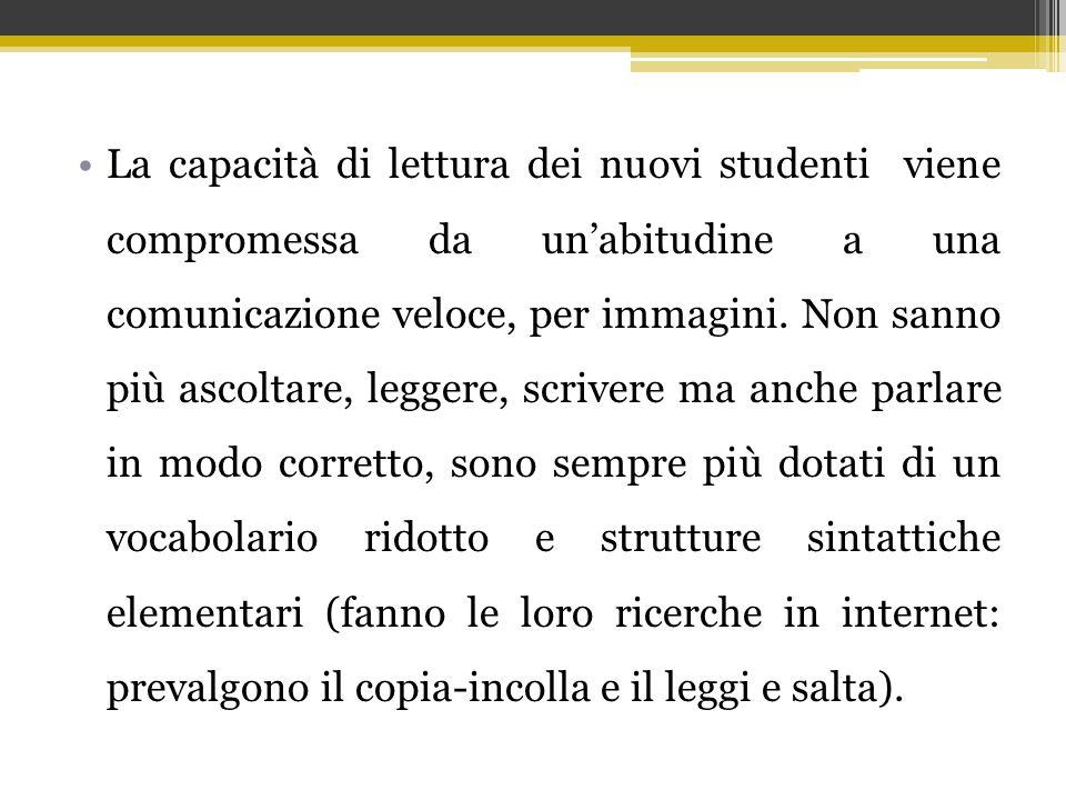 La capacità di lettura dei nuovi studenti viene compromessa da un'abitudine a una comunicazione veloce, per immagini. Non sanno più ascoltare, leggere