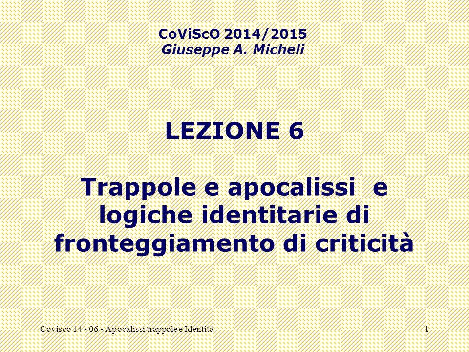 Covisco 14 - 06 - Apocalissi trappole e Identità1 LEZIONE 6 Trappole e apocalissi e logiche identitarie di fronteggiamento di criticità CoViScO 2014/2015 Giuseppe A.