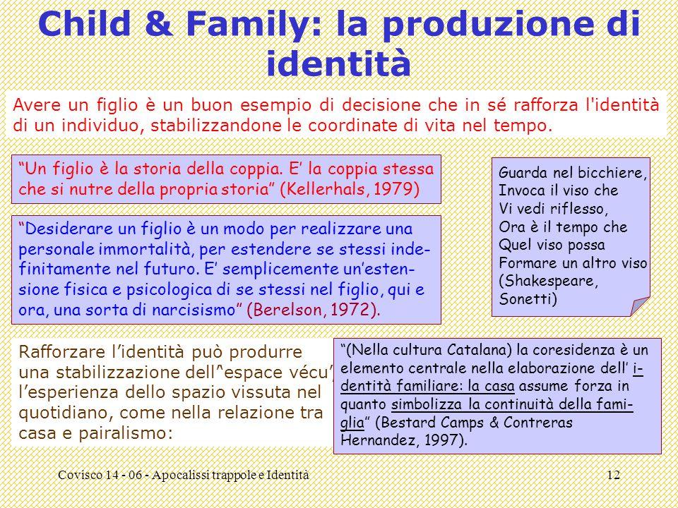 Covisco 14 - 06 - Apocalissi trappole e Identità12 Child & Family: la produzione di identità Avere un figlio è un buon esempio di decisione che in sé rafforza l identità di un individuo, stabilizzandone le coordinate di vita nel tempo.