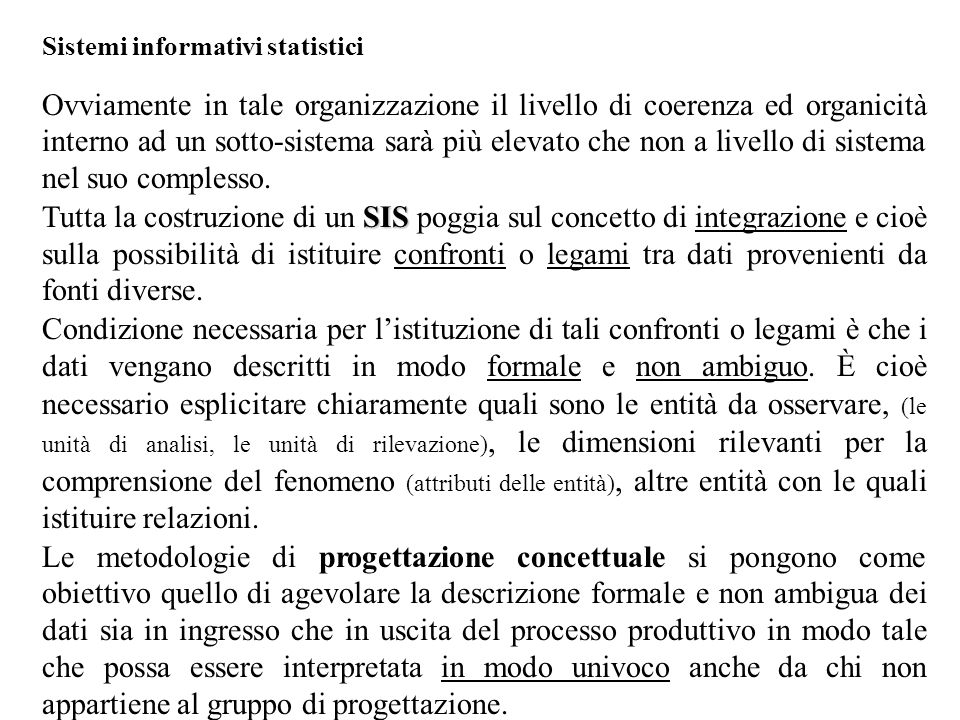 Sistemi informativi statistici Ovviamente in tale organizzazione il livello di coerenza ed organicità interno ad un sotto-sistema sarà più elevato che non a livello di sistema nel suo complesso.