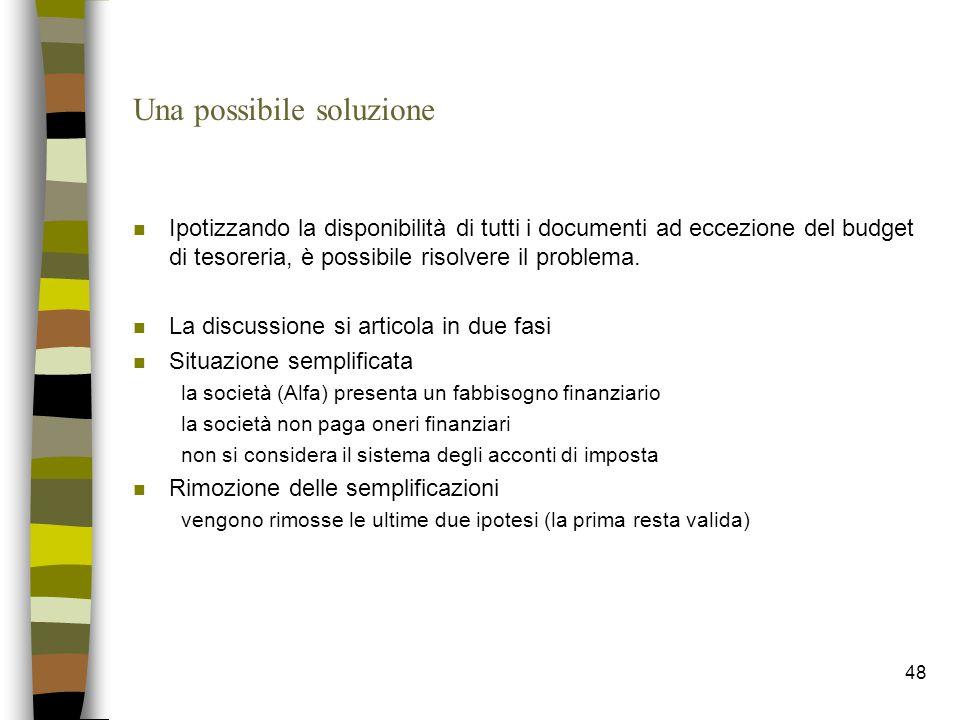 48 Una possibile soluzione n Ipotizzando la disponibilità di tutti i documenti ad eccezione del budget di tesoreria, è possibile risolvere il problema