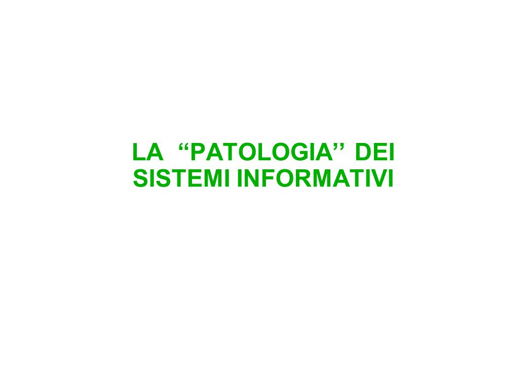 "LA ""PATOLOGIA'' DEI SISTEMI INFORMATIVI"