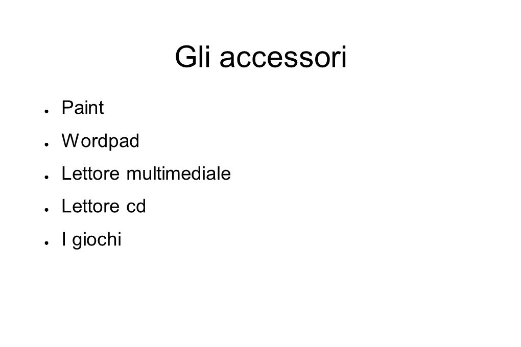 Gli accessori ● Paint ● Wordpad ● Lettore multimediale ● Lettore cd ● I giochi