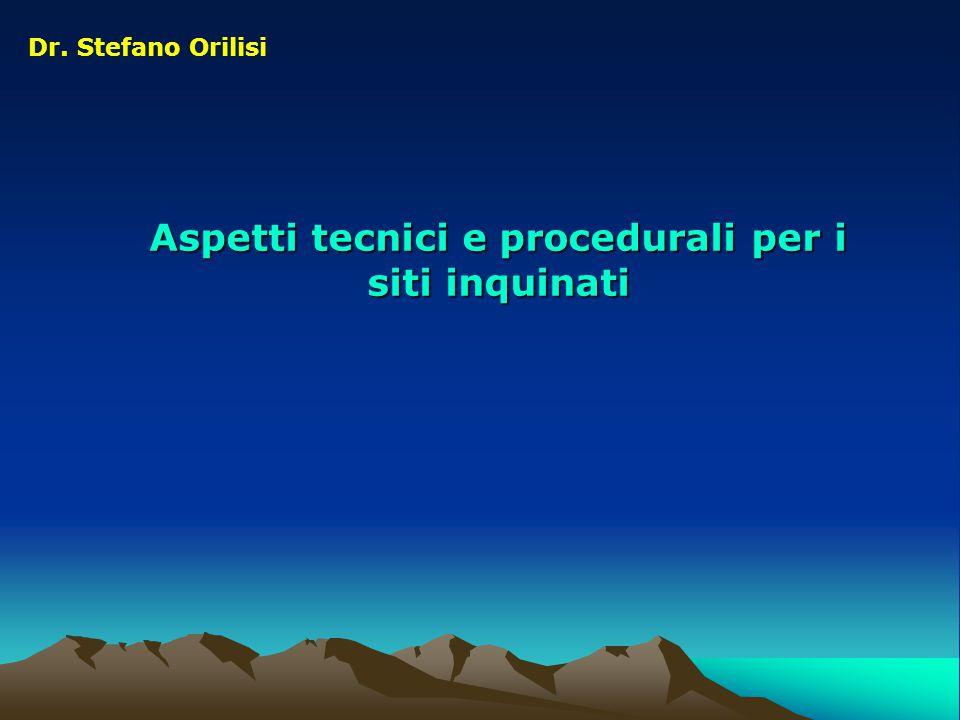 Aspetti tecnici e procedurali per i siti inquinati Dr. Stefano Orilisi
