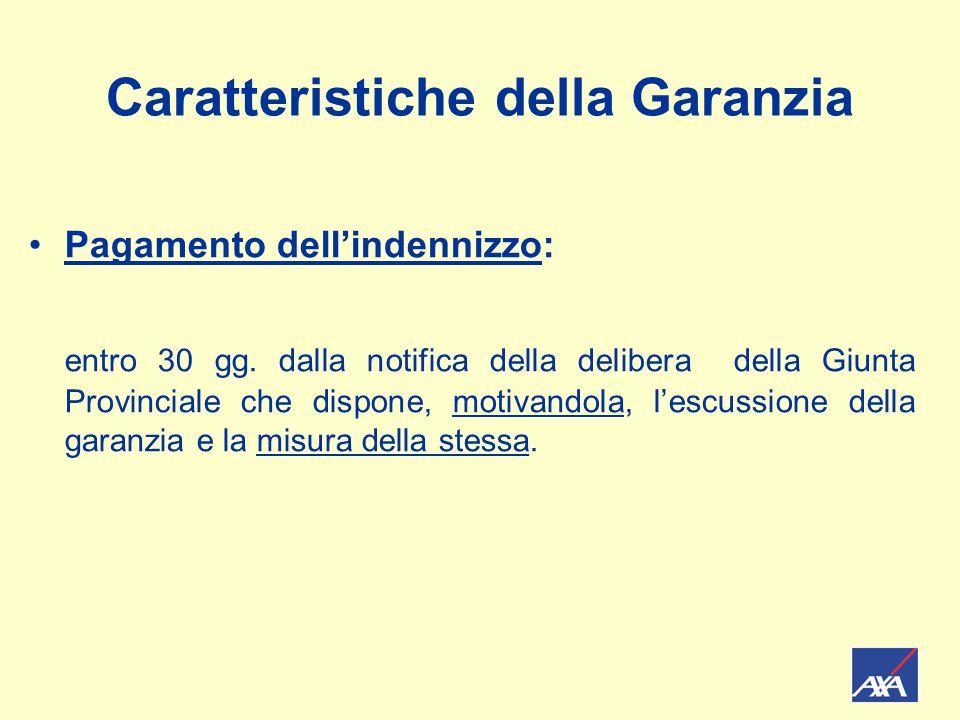 Caratteristiche della Garanzia Pagamento dell'indennizzo: entro 30 gg. dalla notifica della delibera della Giunta Provinciale che dispone, motivandola
