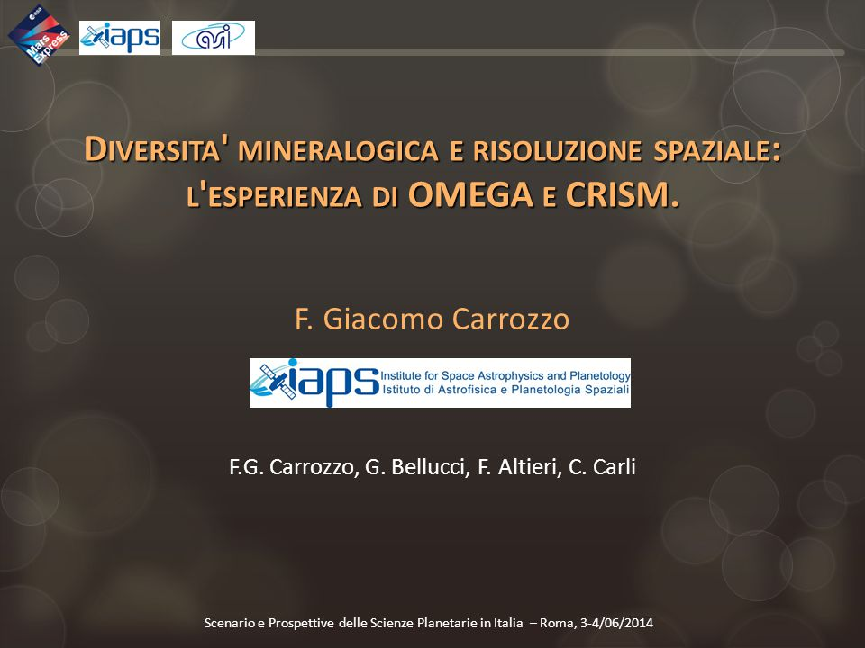 F. Giacomo Carrozzo F.G. Carrozzo, G. Bellucci, F. Altieri, C. Carli Scenario e Prospettive delle Scienze Planetarie in Italia – Roma, 3-4/06/2014 D I
