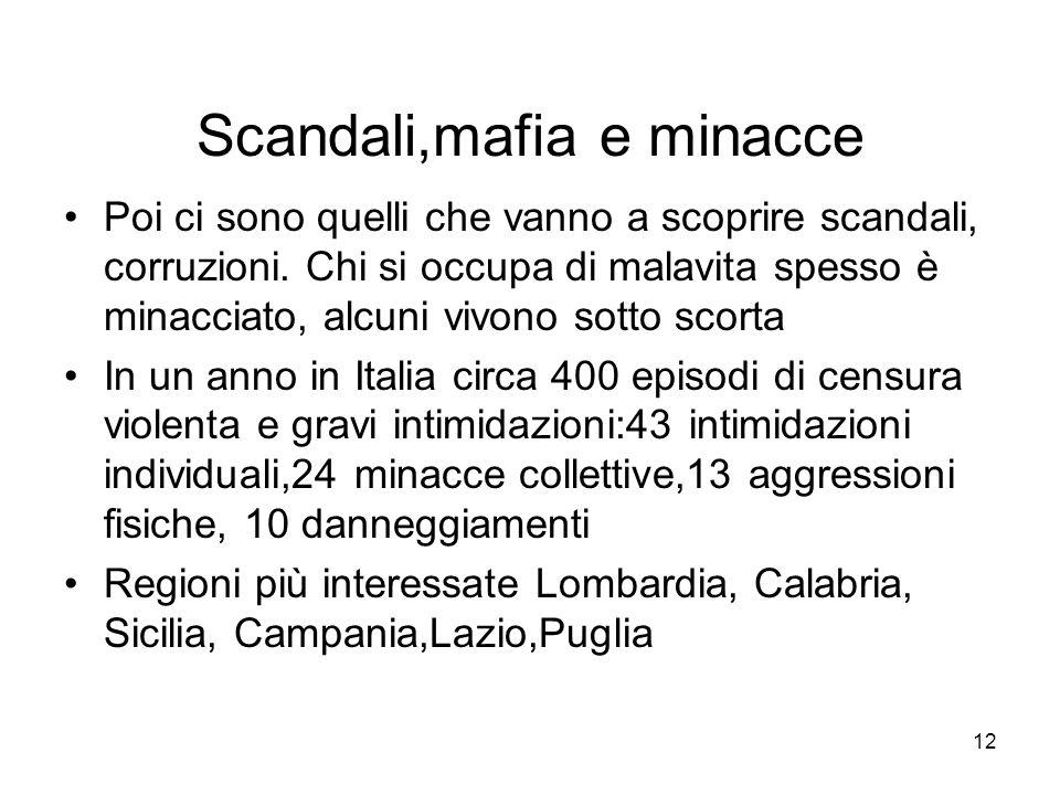 12 Scandali,mafia e minacce Poi ci sono quelli che vanno a scoprire scandali, corruzioni. Chi si occupa di malavita spesso è minacciato, alcuni vivono