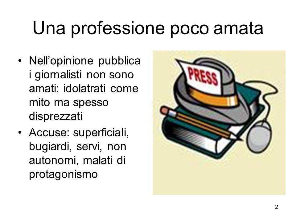 2 Una professione poco amata Nell'opinione pubblica i giornalisti non sono amati: idolatrati come mito ma spesso disprezzati Accuse: superficiali, bug