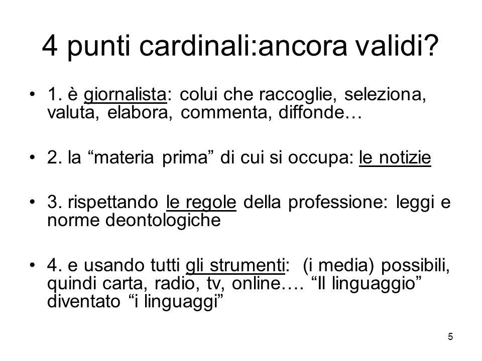 """5 4 punti cardinali:ancora validi? 1. è giornalista: colui che raccoglie, seleziona, valuta, elabora, commenta, diffonde… 2. la """"materia prima"""" di cui"""