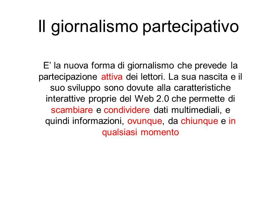 Il giornalismo partecipativo E' la nuova forma di giornalismo che prevede la partecipazione attiva dei lettori.