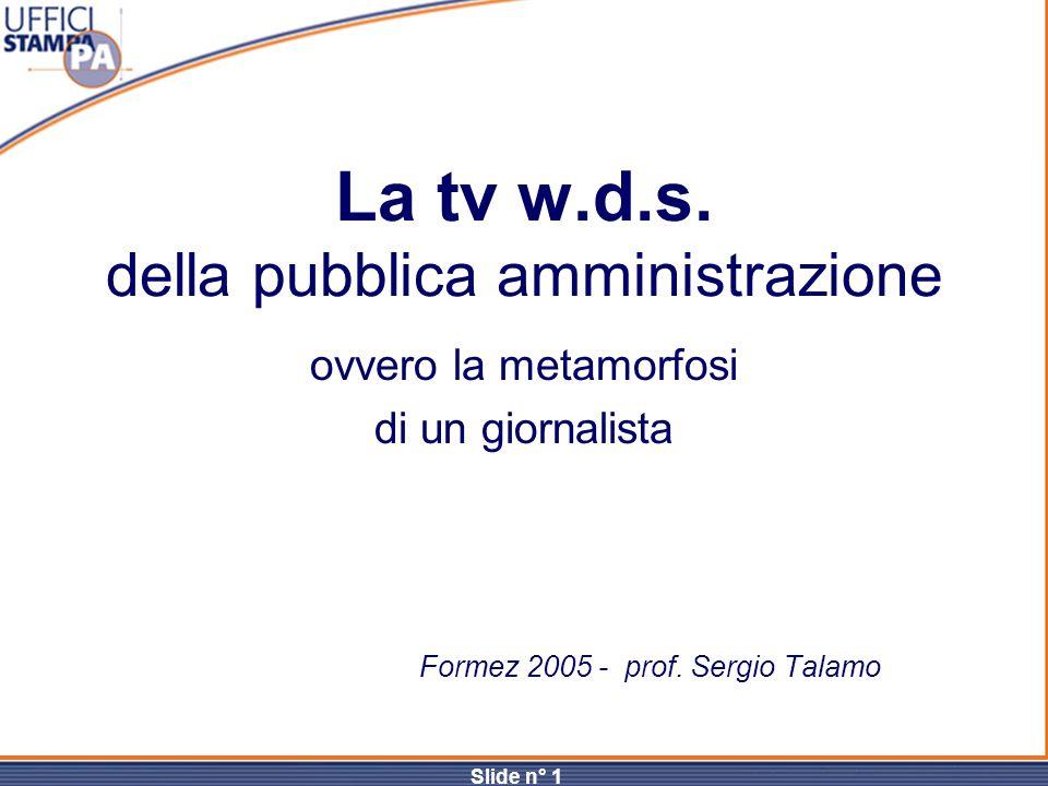 Slide n° 1 La tv w.d.s. della pubblica amministrazione ovvero la metamorfosi di un giornalista Formez 2005 - prof. Sergio Talamo