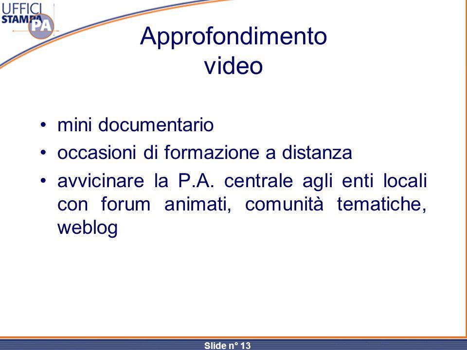 Slide n° 13 Approfondimento video mini documentario occasioni di formazione a distanza avvicinare la P.A. centrale agli enti locali con forum animati,
