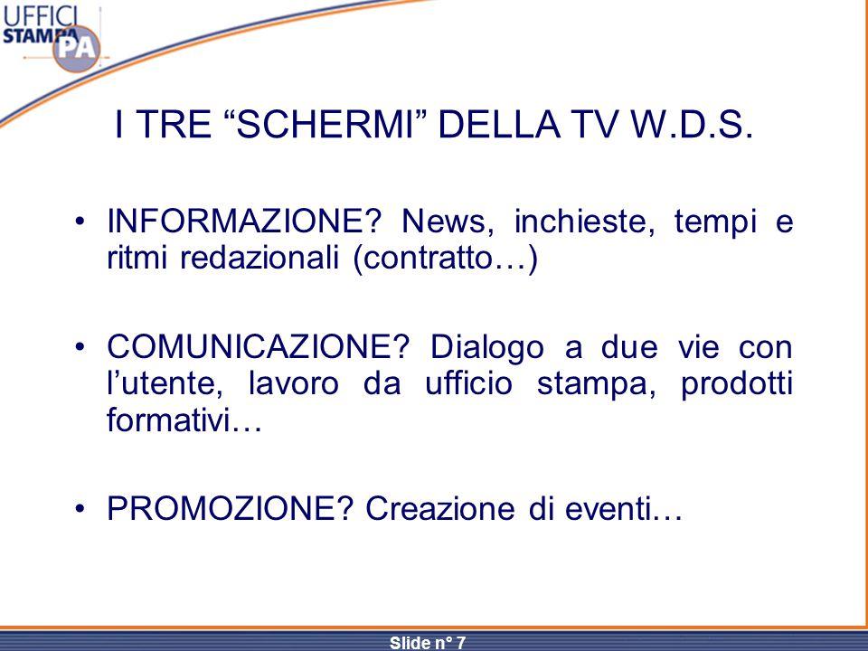 """Slide n° 7 I TRE """"SCHERMI"""" DELLA TV W.D.S. INFORMAZIONE? News, inchieste, tempi e ritmi redazionali (contratto…) COMUNICAZIONE? Dialogo a due vie con"""