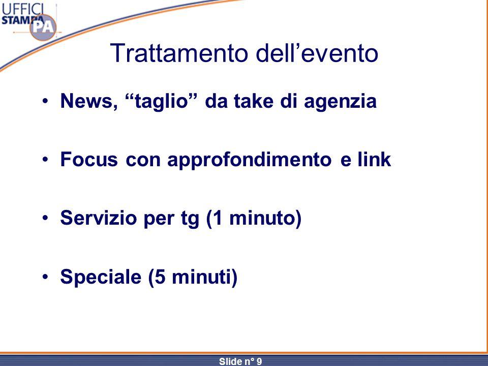 """Slide n° 9 Trattamento dell'evento News, """"taglio"""" da take di agenzia Focus con approfondimento e link Servizio per tg (1 minuto) Speciale (5 minuti)"""