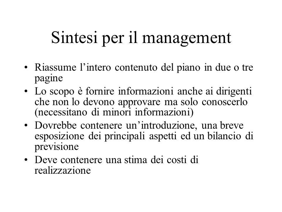 Sintesi per il management Riassume l'intero contenuto del piano in due o tre pagine Lo scopo è fornire informazioni anche ai dirigenti che non lo devo