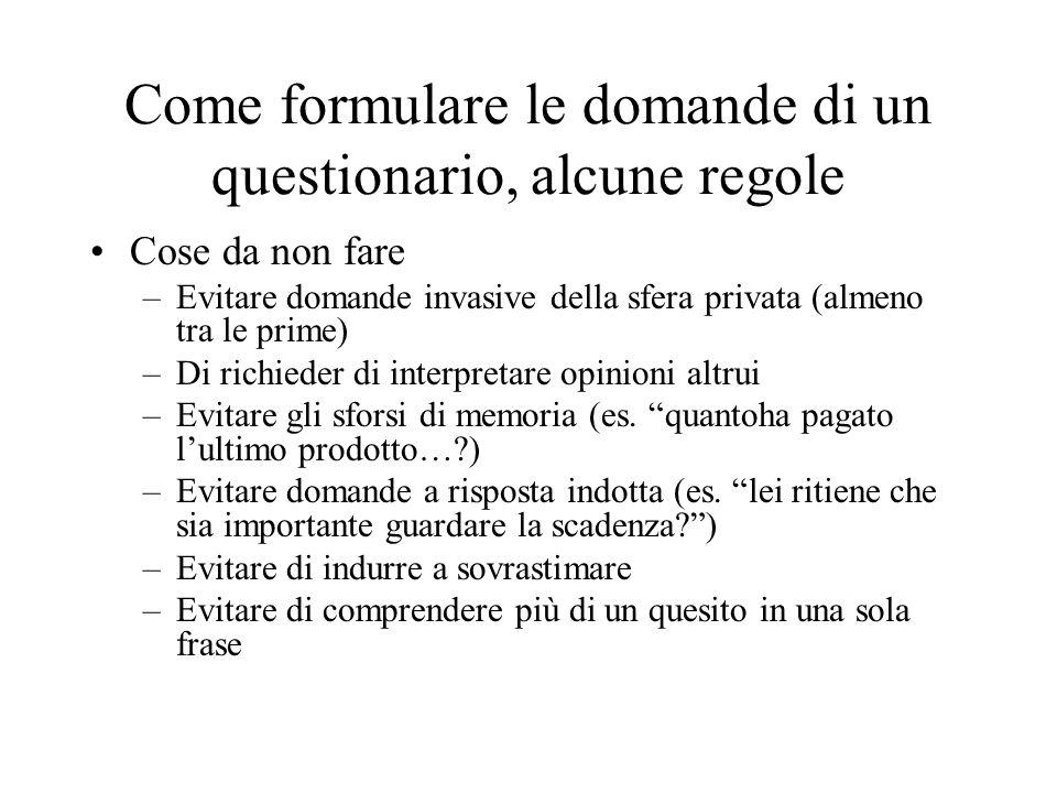 Come formulare le domande di un questionario, alcune regole Cose da non fare –Evitare domande invasive della sfera privata (almeno tra le prime) –Di r