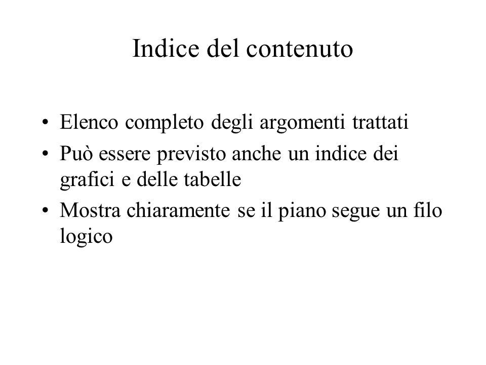 Indice del contenuto Elenco completo degli argomenti trattati Può essere previsto anche un indice dei grafici e delle tabelle Mostra chiaramente se il