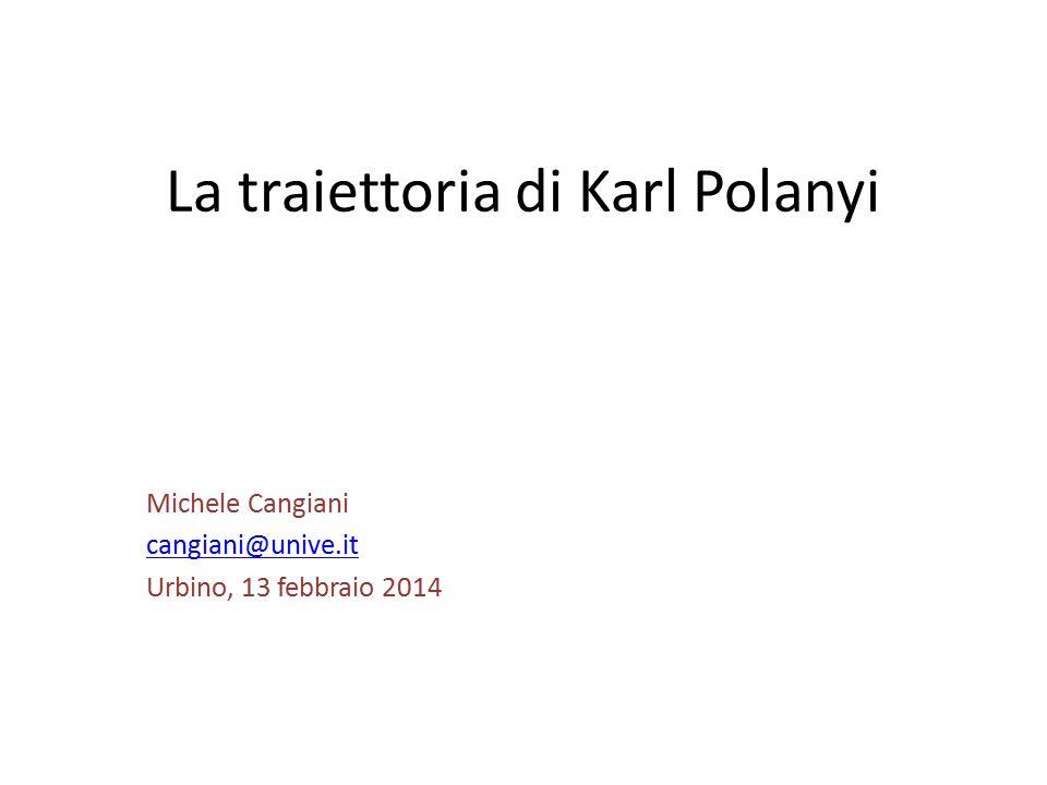 La traiettoria di Karl Polanyi Michele Cangiani cangiani@unive.it Urbino, 13 febbraio 2014