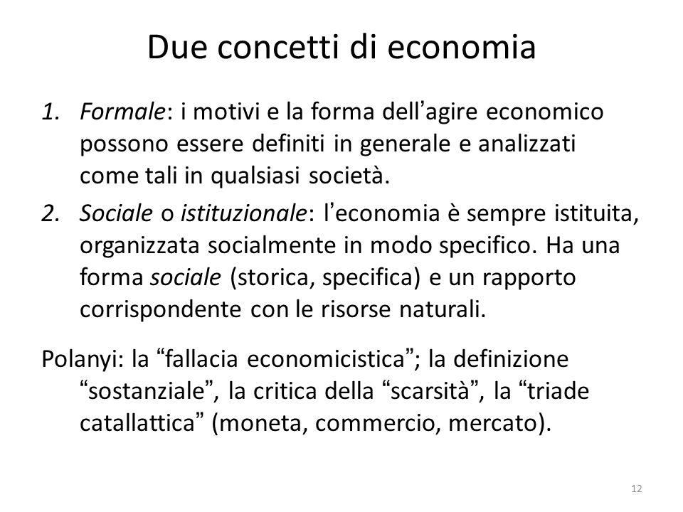 Due concetti di economia 1.Formale: i motivi e la forma dell'agire economico possono essere definiti in generale e analizzati come tali in qualsiasi società.