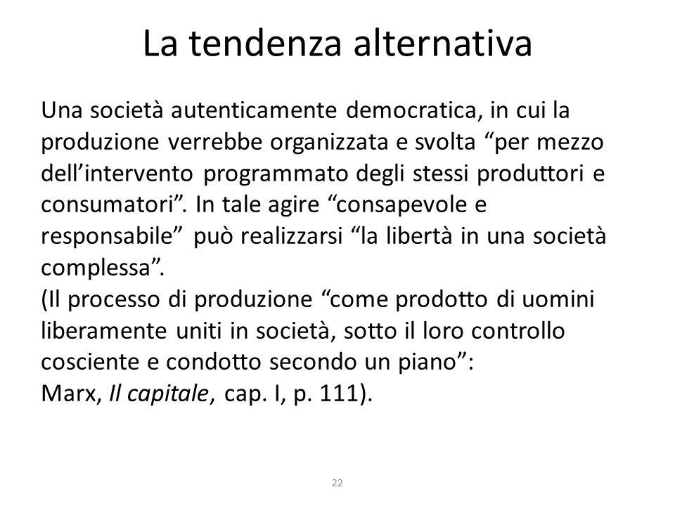 La tendenza alternativa Una società autenticamente democratica, in cui la produzione verrebbe organizzata e svolta per mezzo dell'intervento programmato degli stessi produttori e consumatori .