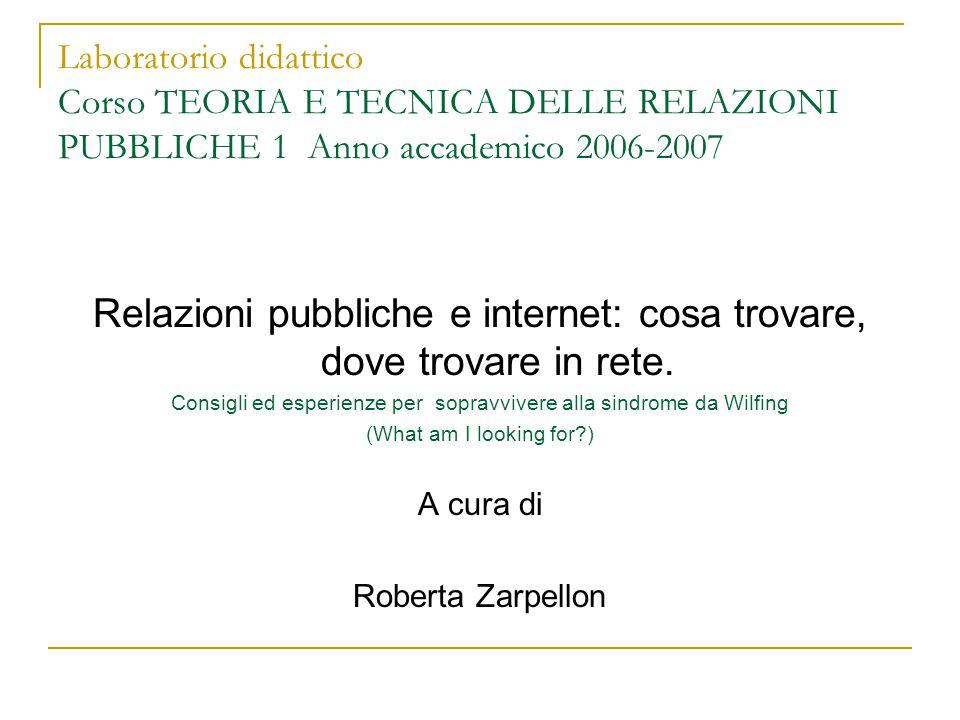 Laboratorio didattico Corso TEORIA E TECNICA DELLE RELAZIONI PUBBLICHE 1 Anno accademico 2006-2007 Relazioni pubbliche e internet: cosa trovare, dove trovare in rete.