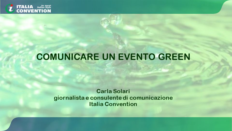 COMUNICARE UN EVENTO GREEN Carla Solari giornalista e consulente di comunicazione Italia Convention