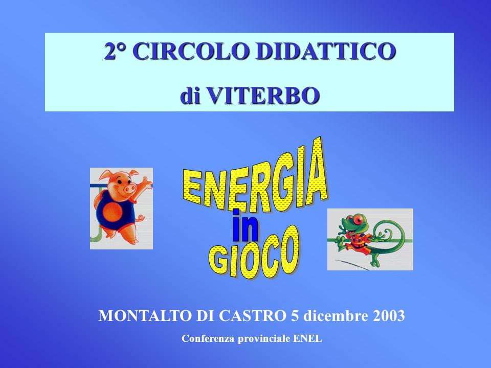 2° CIRCOLO DIDATTICO di VITERBO MONTALTO DI CASTRO 5 dicembre 2003 Conferenza provinciale ENEL