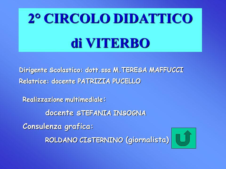 2° CIRCOLO DIDATTICO di VITERBO Dirigente Scolastico: dott.ssa M.TERESA MAFFUCCI Relatrice: docente PATRIZIA PUCELLO Realizzazione multimediale : doce
