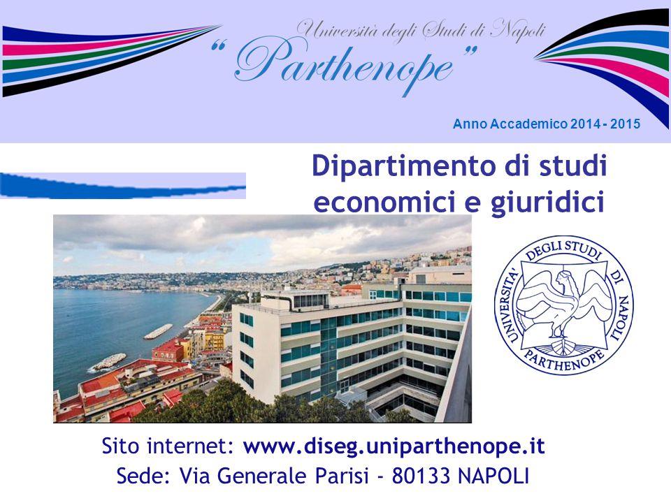 Dipartimento di studi economici e giuridici Sito internet: www.diseg.uniparthenope.it Sede: Via Generale Parisi - 80133 NAPOLI Anno Accademico 2014 -