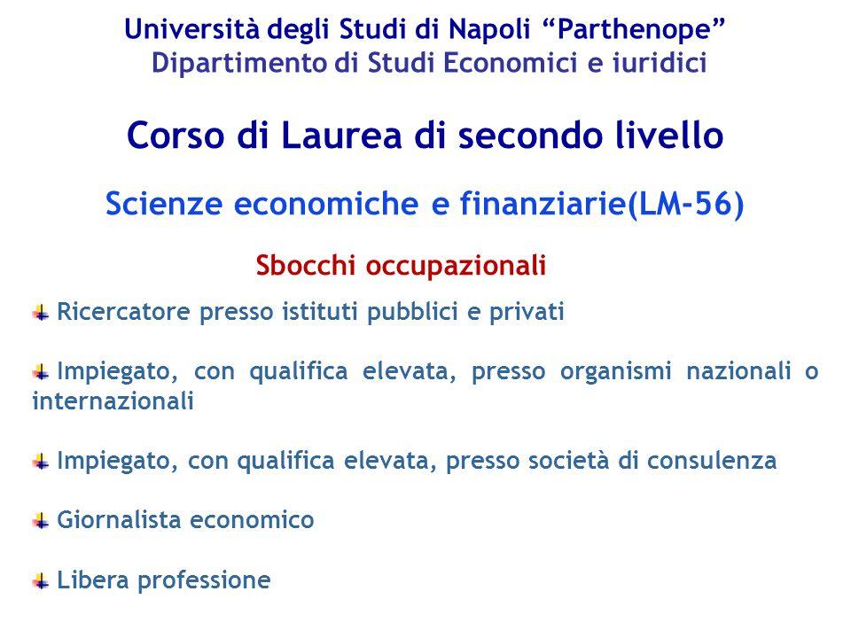 """Università degli Studi di Napoli """"Parthenope"""" Dipartimento di Studi Economici e iuridici Sbocchi occupazionali Ricercatore presso istituti pubblici e"""