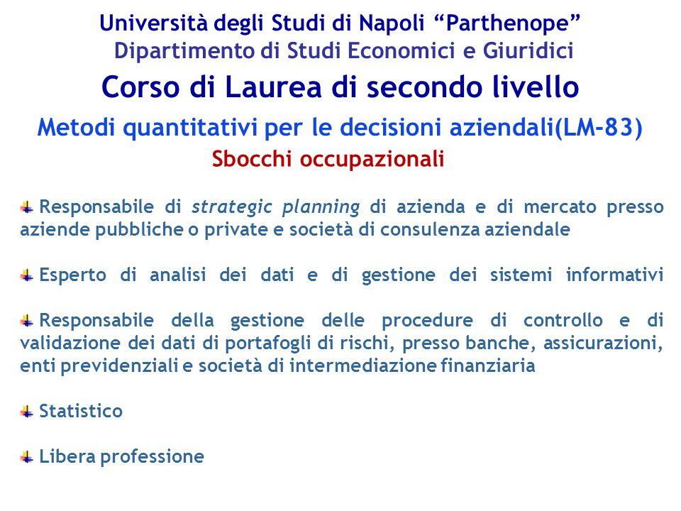 """Università degli Studi di Napoli """"Parthenope"""" Dipartimento di Studi Economici e Giuridici Sbocchi occupazionali Metodi quantitativi per le decisioni a"""