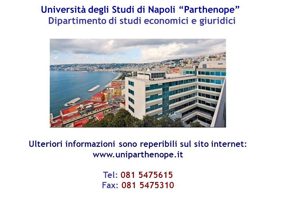 """Università degli Studi di Napoli """"Parthenope"""" Dipartimento di studi economici e giuridici Ulteriori informazioni sono reperibili sul sito internet: ww"""