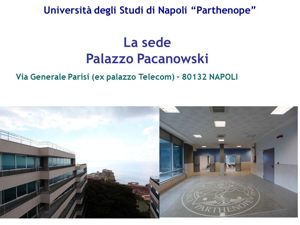 """Università degli Studi di Napoli """"Parthenope"""" La sede Palazzo Pacanowski Via Generale Parisi (ex palazzo Telecom) – 80132 NAPOLI"""