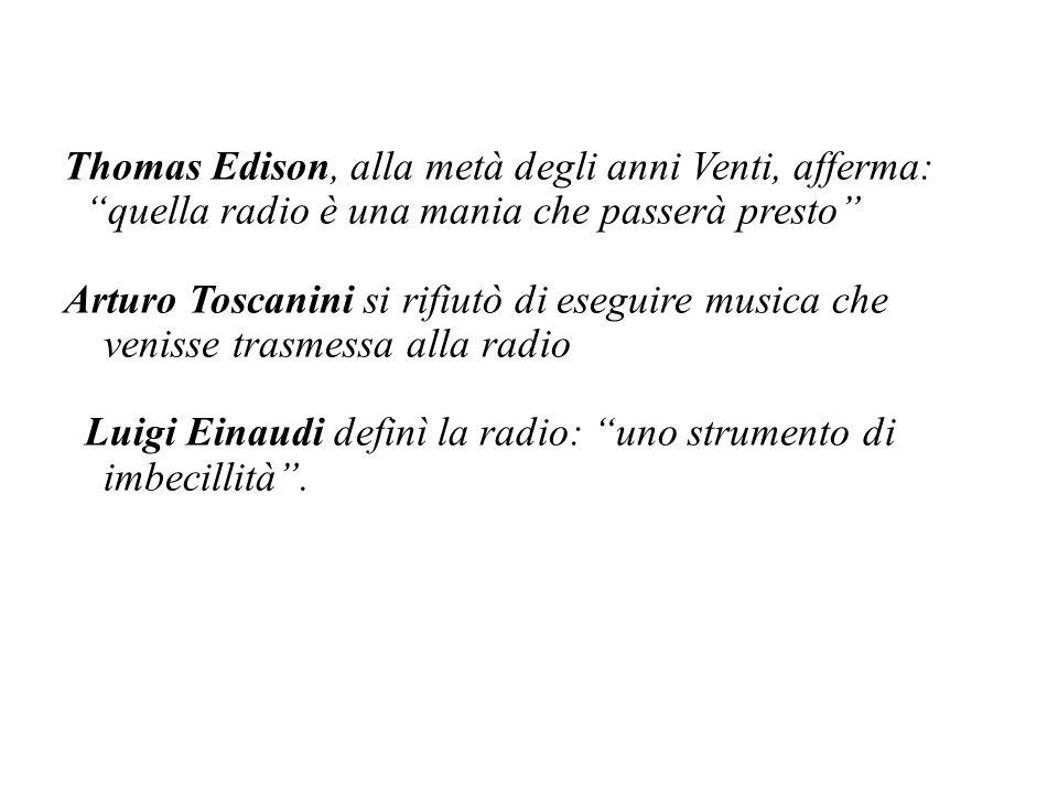 """Thomas Edison, alla metà degli anni Venti, afferma: """"quella radio è una mania che passerà presto"""" Arturo Toscanini si rifiutò di eseguire musica che v"""