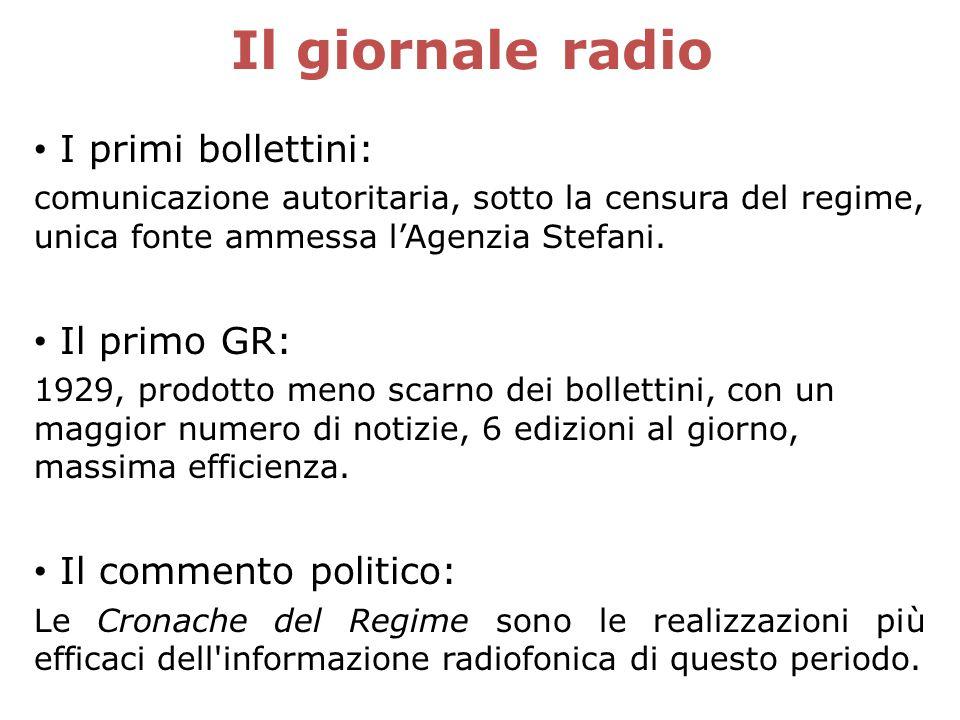 Il giornale radio I primi bollettini: comunicazione autoritaria, sotto la censura del regime, unica fonte ammessa l'Agenzia Stefani. Il primo GR: 1929