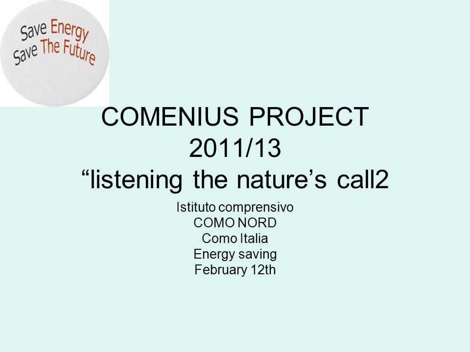 "COMENIUS PROJECT 2011/13 ""listening the nature's call2 Istituto comprensivo COMO NORD Como Italia Energy saving February 12th"