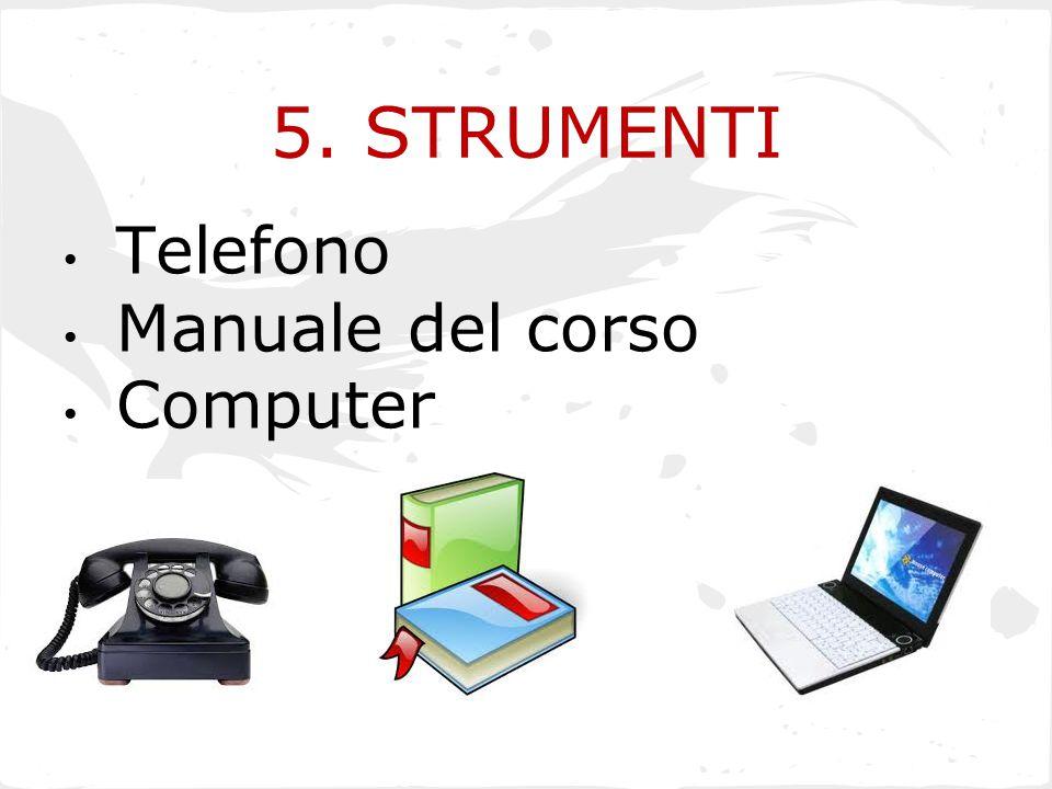 5. STRUMENTI Telefono Manuale del corso Computer